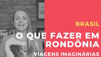 O que fazer em Rondônia