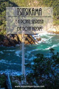 Quer conhecer a ponte suspensa da Rota Jardim? Ela fica dentro do Parqu.e Nacional Tsitsikama. Vale a pena a visita.